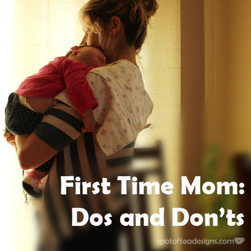 First time mom advice: dos and don'ts | spotofteadesigns.com