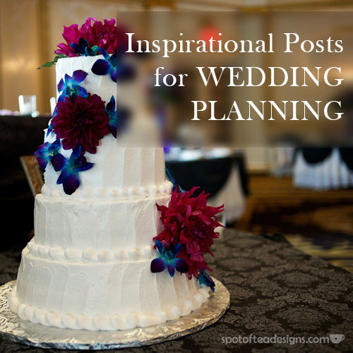 Inspirational Posts for #Wedding Planning | spotofteadesigns.com