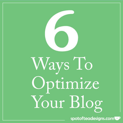 6 tips to optimize your blog. #blogtips | spotofteadesigns.com