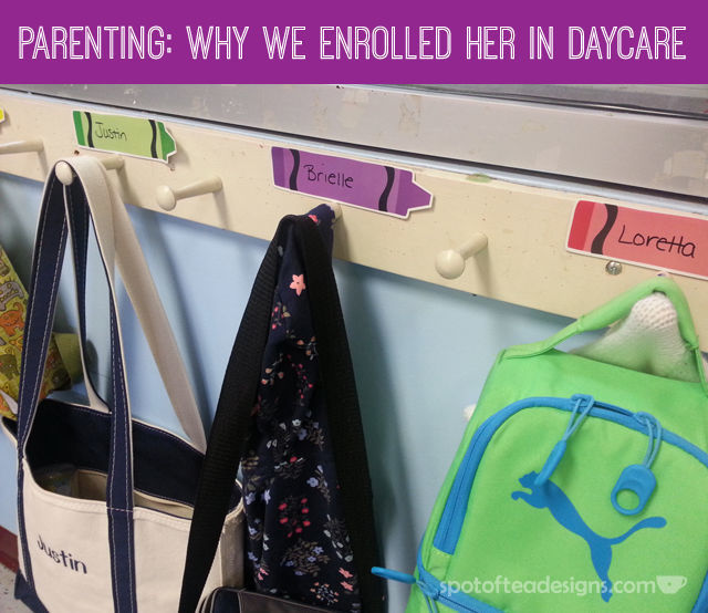 #Parenting: Why We Enrolled Her in Daycare | spotofteadesigns.com