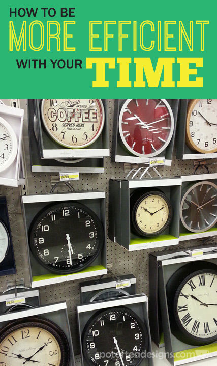 How to be more efficient with your time | spotofteadesigns.com