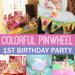 Pinwheel 1st Birthday Party Details