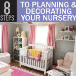 8 Steps to Planning and Decorating Your Nursery