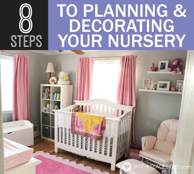 8 Steps to Planning and Decorating Your Nursery | Spot of Tea Designs