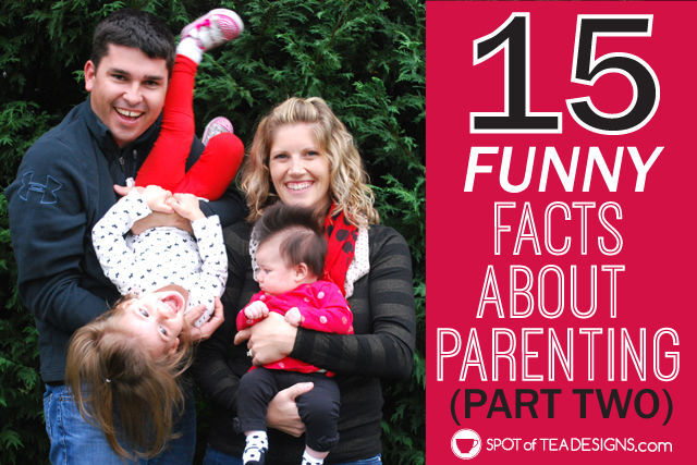 15 Funny Facts about #Parenting - part two | spotofteadesigns.com