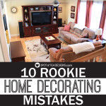 My 10 Rookie Home Decorating Mistakes