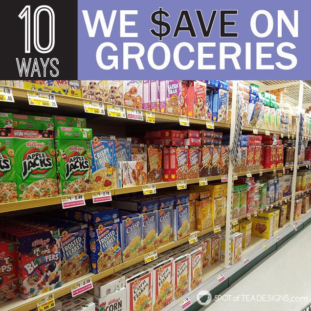 10 ways we save on groceries | spotofteadesigns.com