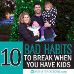10 Bad Habits to Break When You Have Kids