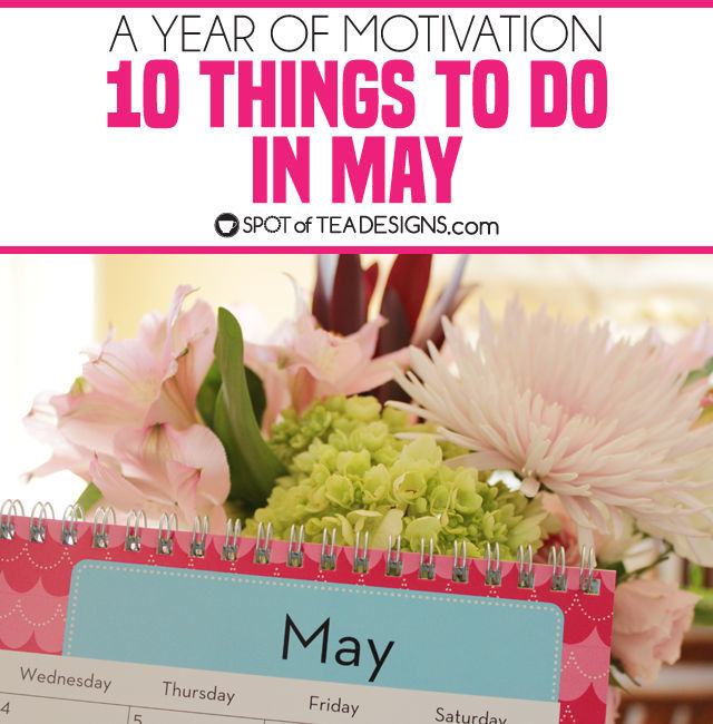 10 Things to Do in May to get you more organized and host a clean home #organization #motivation | spotofteadesigns.com