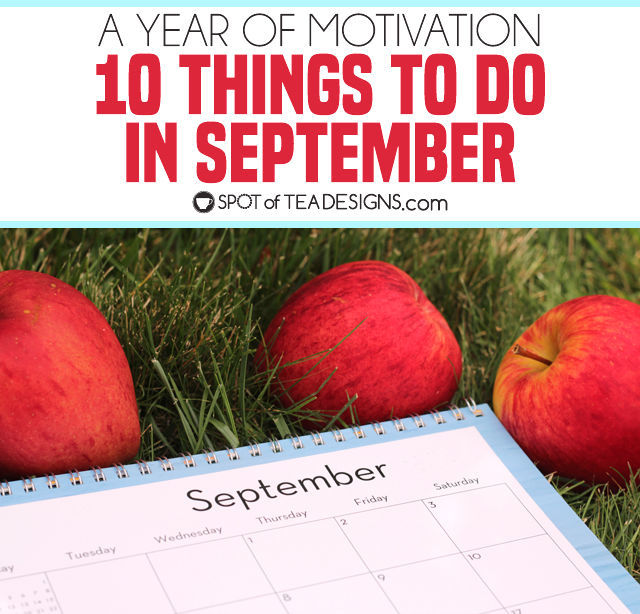 10 Things to Do in September - a year of motivation to keep a cleaner home and have fun within the season   spotofteadesigns.com